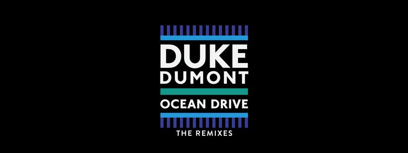 Ocean Drive – The Remixes (Out Now) | Duke Dumont