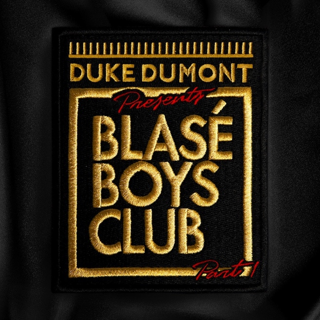 Blasé Boys Club Part 1 | Duke Dumont